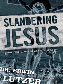 Slandering Jesus: Six Lies People Tell about the Man Who Said He Was God