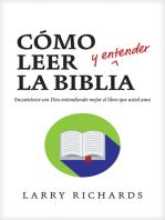 Cómo leer (y entender) la Biblia: Encuéntrese con Dios entendiendo mejor el libro que usted ama