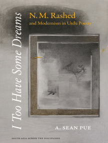 I Too Have Some Dreams: N.M. Rashed and Modernism in Urdu Poetry