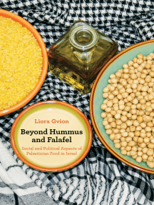 Beyond Hummus and Falafel: Social and Political Aspects of Palestinian Food in Israel