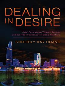 Dealing in Desire: Asian Ascendancy, Western Decline, and the Hidden Currencies of Global Sex Work