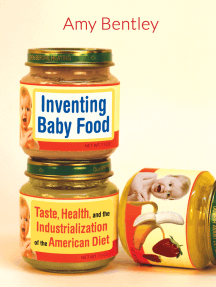 Inventing Baby Food: Taste, Health, and the Industrialization of the American Diet
