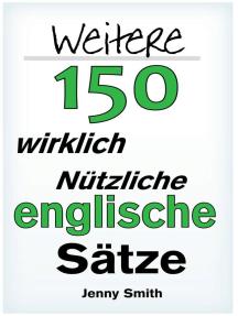 Weitere 150 Wirklich Nützliche Englische Sätze: 150 Wirklich Nützliche Englische Sätze, #2