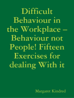 Difficult Behaviour In the Workplace –Behaviour Not People! Fifteen Exercises for Dealing With It