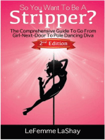 So You Want To Be A Stripper? The Comprehensive Guide To Go From Girl-Next-Door To Pole Dancing Diva Second Edition (Exotic Dancers Union, #2)