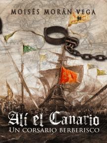 Alí el Canario. Un corsario berberisco