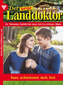 Der neue Landdoktor 9 – Arztroman: Ines schwimmt sich frei