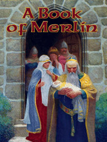 A Book of Merlin: Merlin's Youth; The Prophecies of Merlin, and the Birth of Arthur; Merlin; The Prophecy of Merlin; The Wisdom of Merlyn; Wise Merlin's Foolishness; Merlin I; The Story of Merlin; The Egyptian Maid or The Romance of the Water-Lily & more
