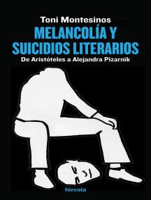 Melancolía y suicidios literarios: De Aristóteles a Alejandra Pizarnik