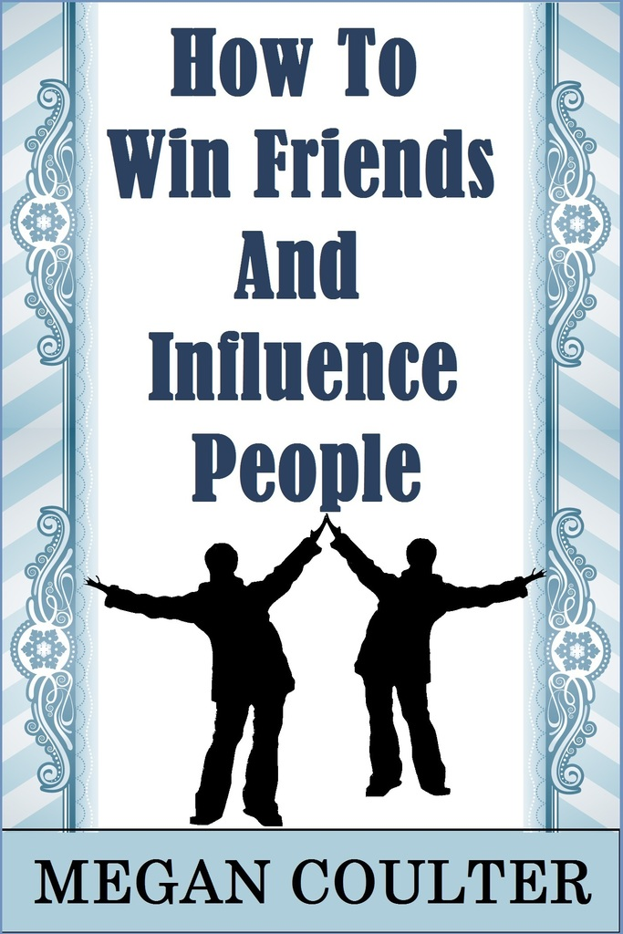 How To Win Friends And Influence People by Megan Coulter ...