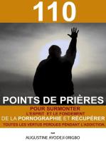 110 Points De Prières Pour Surmonter L'Esprit Et Le Fondement De La Pornographie Et Récupérer Toutes Les Vertus Perdues Pendant L'Addiction.