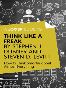 A Joosr Guide to... Think Like a Freak by Stephen J. Dubner and Steven D. Levitt: How to Think Smarter about Almost Everything