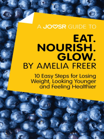 A Joosr Guide to… Eat. Nourish. Glow by Amelia Freer: 10 Easy Steps for Losing Weight, Looking Younger and Feeling Healthier
