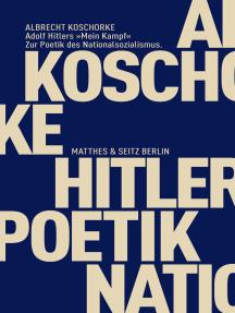 """Adolf Hitlers """"Mein Kampf"""": Zur Poetik des Nationalsozialismus"""