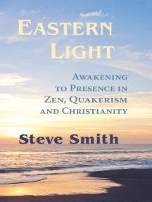 Eastern Light: Awakening To Presence In Zen, Quakerism, and Christianity