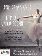 One Dream Only/Il mio unico sogno (Libro bilingue
