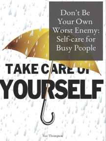 Don't Be Your Own Worst Enemy: Self-care for Busy People