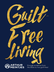 Guilt-Free Living: Enough Evidence from the Bible to Live Guilt-Free!