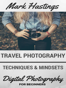 Travel Photography Techniques & Mindsets: Digital Photography for Beginners, #4