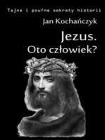 Jezus. Oto człowiek?