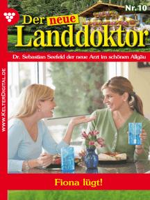 Der neue Landdoktor 10 – Arztroman: Fiona lügt!