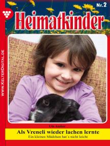 Heimatkinder 2 – Heimatroman: Als Vreneli wieder lachen lernte