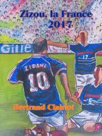 Zizou, la France, 2017: Chroniques bleues** 1998-2017