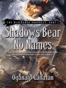 Shadows Bear No Names: The Blackened Prophecy, #1