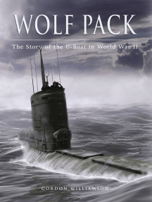 Wolf Pack: The Story of the U-Boat in World War II