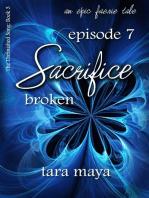Sacrifice – Broken (Book 3-Episode 7)