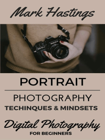 Portrait Photography Techniques & Mindsets: Digital Photography for Beginners, #2