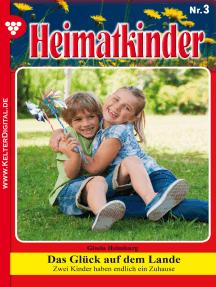 Heimatkinder 3 – Heimatroman: Das Glück auf dem Lande