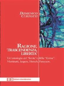 """Ragione, trascendenza, libertà. Un'ontologia del """"limite"""" e della """"forma"""": Martinetti, Jaspers, Hersch, Pareyson"""