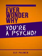 Ever Wonder Why... You're a Psycho?