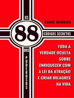 Os 88 Códigos Secretos dos Poderosos: Toda a Verdade Oculta sobre Enriquecer com a Lei da Atração e Criar Milagres na Vida