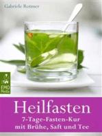 Heilfasten - 7-Tage-Fasten-Kur mit Brühe, Saft und Tee - Entgiften, entschlacken, entsäuern, entschleunigen und abnehmen - Der gesunde Weg zu einem neuen Lebensgefühl