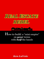 """Real Estate Rebel - How to Build a """"Mini Empire"""" On Your Terms With Half the Hassle"""