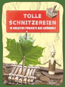 Tolle Schnitzereien: 16 kreative Projekte aus Grünholz