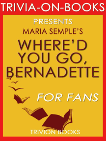 Where'd You Go Bernadette: A Novel by Maria Semple (Trivia-on-Books)