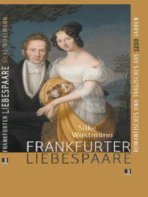 Frankfurter Liebespaare: Romantisches und Tragisches aus 1200 Jahren