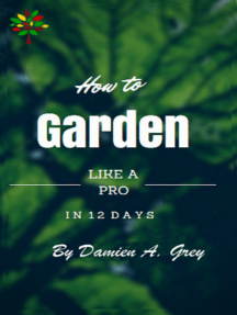 How to Garden Like a Pro in 12 Days