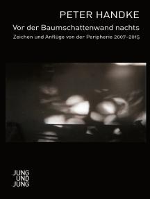 Vor der Baumschattenwand nachts: Zeichen und Anflüge von der Peripherie 2007-2015
