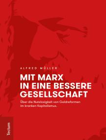 Mit Marx in eine bessere Gesellschaft: Über die Nutzlosigkeit von Geldreformen im kranken Kapitalismus