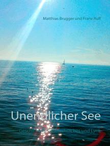 Unendlicher See: Geschichten, Geschichtliches und Lyrik
