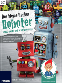 Der kleine Hacker: Roboter konstruieren und programmieren: Vom Zahnbürstenbot zum autonomen Roboter: Baue eigene Roboter und lerne spannendes Hintergrundwissen!