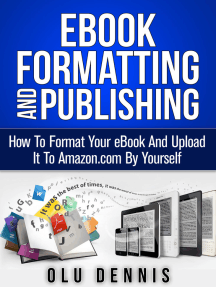 Ebook Formatting And Publishing: How To Format Your eBook And Upload It To Amazon.com By Yourself