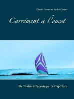 Carrément à l'ouest: De Toulon à Papeete par le Cap Horn