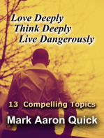 Love Deeply, Think Deeply, Live Dangerously