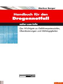 Handbuch für den Drogennotfall: Das Wichtgste zu Gefahrenpotentialen, Überdosierungen und Abhängigkeiten