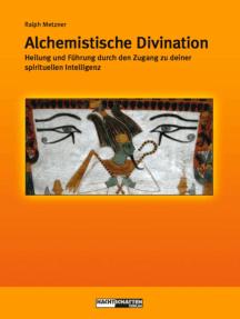 Alchemistische Divination: Heilung und Führung durch den Zugang zur spirituellen Intelligenz